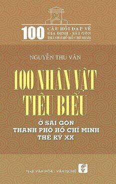 100 Nhân vật tiêu biểu ở Sài Gòn thành phố Hồ Chí Minh thế kỷ XX
