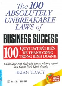 100 Quy luật bất biến để thành công trong kinh doanh - The 100 absolutely unbreakable laws of business success - Brian Tracy