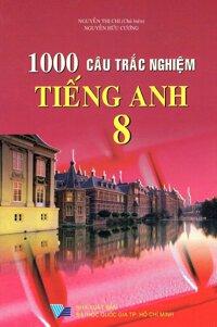 1000 Câu Trắc Nghiệm Tiếng Anh Lớp 8