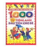 1000 từ tiếng Anh đầu tiên cho bé - Từ điển tiếng Anh bằng hình