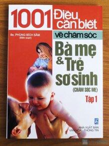1001 Điều cần biết về chăm sóc bà mẹ và trẻ sơ sinh - Tập 1