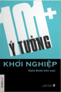 101+ ý tưởng khởi nghiệp - Alpha Books (biên soạn)