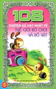 108 Chuyện kể hay nhất về thế giới đồ chơi và đồ vật - Thanh Bình