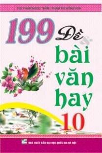 199 ĐỀ VÀ BÀI VĂN HAY lớp 10