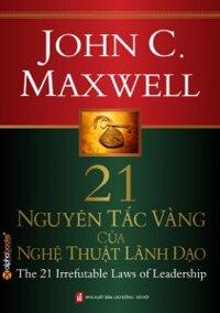 21 nguyên tắc vàng của nghệ thuật lãnh đạo (Khổ lớn) - John C. Maxwell - Dịch giả : Đinh Việt Hòa