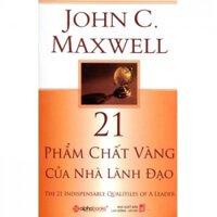 21 Phẩm chất vàng của nhà lãnh đạo - John C. Maxwell - Dịch giả: Hà Quang Hùng