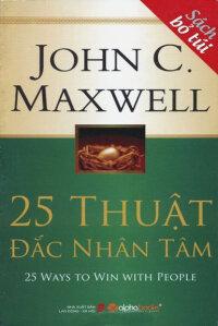 25 thuật đắc nhân tâm (Sách bỏ túi) – John C. Maxwell