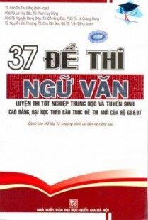 37 Đề Thi Ngữ Văn - Luyện Thi Tốt Nghiệp Trung Học