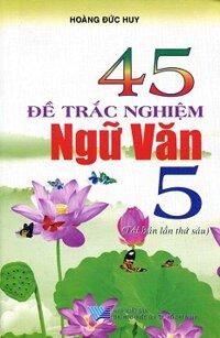 45 Đề Trắc Nghiệm Ngữ Văn Lớp 5 (Tái Bản 2014)