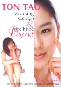 Tôn tạo vóc dáng, sắc đẹp & sức khỏe phụ nữ - Lưu Văn Hy