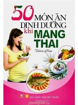 50 món ăn dinh dưỡng khi mang thai