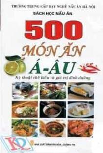 500 Món Ăn Á Âu - Kỹ Thuật Chế Biến Và Giá Trị Dinh Dưỡng
