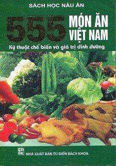 555 món ăn Việt Nam - Kỹ thuật chế biến và giá trị dinh dưỡng