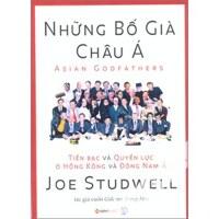 Những bố già châu Á - Tiền bạc và quyền lực ở Hồng Kông và Đông Nam Á - Joe Studwell