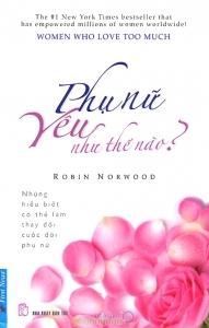 Phụ nữ yêu như thế nào? - Robin Norwood