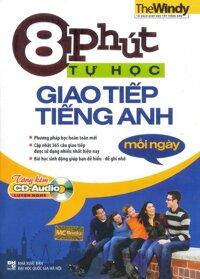 8 Phút Tự Học Giao Tiếp Tiếng Anh Mỗi Ngày (Kèm CD)