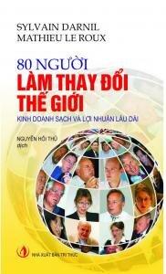 80 Người Làm Thay Đổi Thế Giới-Kinh Doanh Sạch Và Lợi Nhuận Lâu Dài