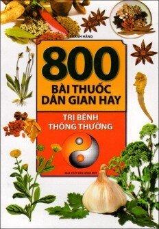 800 Bài Thuốc Dân Gian Hay Trị Bệnh Thông Thường
