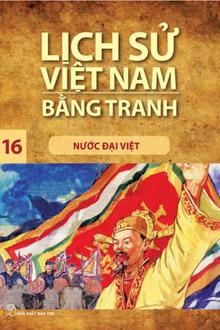 Lịch Sử Việt Nam Bằng Tranh Tập 16: Nước Đại Việt