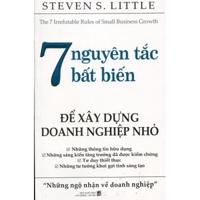 7 Nguyên tắc bất biến để xây dựng doanh nghiệp nhỏ - Steven S-little - Dịch: Phương Thảo - Thanh Hương
