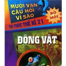 Mười vạn câu hỏi vì sao - Tri thức thế kỉ 21: Động vật - Nguyễn Văn Mậu (dịch)