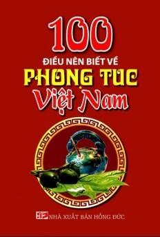 100 Điều nên biết về phong tục Việt Nam - Tác giả Hồng Minh ...