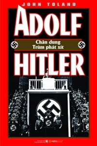 Adolf Hitler - Chân dung một trùm phát xít - John W. Toland