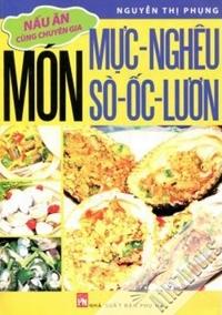 Nấu ăn cùng chuyên gia: Món mực, nghêu, sò, ốc, lươn - Nguyễn Thị Phụng