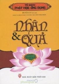 Tủ sách Phật học ứng dụng: Nhân & Quả - Huyền Cơ (biên dịch)