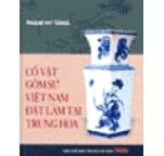 Cổ Vật Gốm Sứ Việt Nam Đặt Làm Tại Trung Hoa