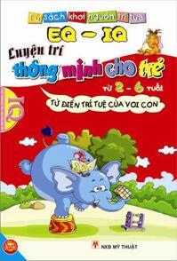 EQ & IQ - Luyện trí thông minh cho trẻ từ 2 - 6 tuổi: Từ điển trí tuệ của Voi con – Nhiều tác giả