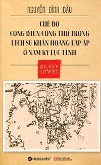Góc Nhìn Sử Việt - Chế Độ Công Điền Công Thổ Trong Lịch Sử Khẩn Hoang Lập Ấp Ở Nam Kỳ Lục Tỉnh