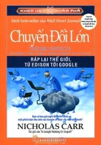 Khoa học khám phá - Chuyển đổi lớn: Ráp lại thế giới, từ Edison tới Google - Nicholas Carr