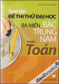 Tuyển Tập Đề Thi Thử Đại Học Ba Miền Bắc Trung Nam Môn Toán