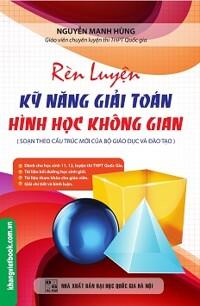 Rèn Luyện Kỹ Năng Giải Toán Hình Học Không Gian Tác giả Nguyễn Mạnh Hùng