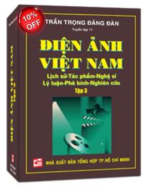 Điện ảnh Việt Nam: Lịch sử - Tác phẩm - Nghệ sĩ - Lý luận - Phê bình -...