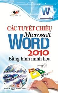 Các tuyệt chiêu microsoft word 2010 bằng hình minh họa (kèm CD)