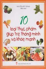10 Loại thực phẩm giúp trẻ khỏe mạnh thông minh - Nguyễn Hữu Thăng