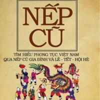Nếp cũ - Tìm hiểu phong tục Việt Nam qua nếp cũ gia đình và lễ - Tết - hội hè - Toan Ánh