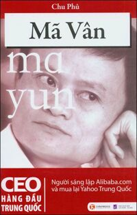 Mã Vân - CEO hàng đầu Trung Quốc - Chu Phủ - Người dịch: Trần Thu Hiên