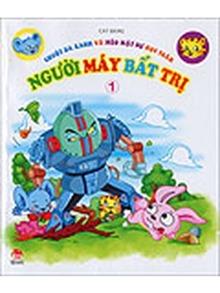 Chuột Da Xanh và Mèo Mặt Bự học toán (T1): Người máy bất trị - Cát Băng