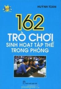 162 trò chơi sinh hoạt tập thể trong phòng - Huỳnh Toàn