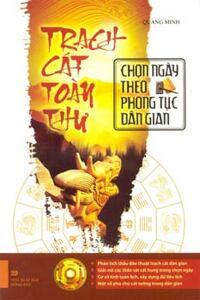 Trạch cát toàn thư - Chọn ngày theo phong tục dân gian - Quang Minh