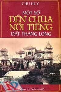 Một số đền chùa nổi tiếng đất Thăng Long - Chu Huy
