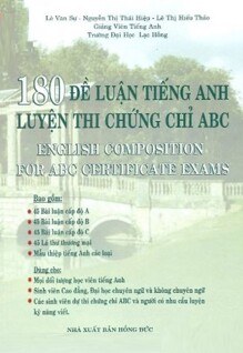 180 Đề Luận Tiếng Anh Luyện Thi Chứng Chỉ ABC - Tác giả: Lê Văn Sự