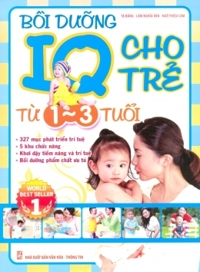 Bồi dưỡng IQ cho trẻ: Từ 1 - 3 tuổi - Nhiều tác giả