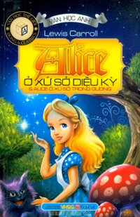Alice ở xứ sở diệu kỳ & Alice ở xứ sở trong gương - Lewis Carroll