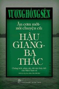 Ăn cơm mới - nói chuyện cũ: Hậu Giang - Ba Thắc - Vương Hồng Sển