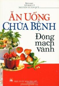 Ăn uống chữa bệnh Động mạch vành - Võ Mai Lý & Nguyễn Xuân Quý (Biên soạn)