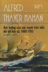 Ảnh hưởng của sức mạnh trên biển đối với lịch sử (1660 - 1783) - Alfred Thayer Mahan